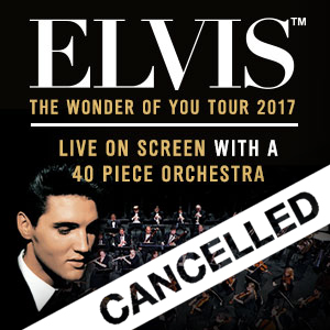 ELVIS: THE WONDER OF YOU TOUR - CANCELLED