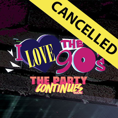 CANCELLED: I LOVE THE 90s: The Party Continues